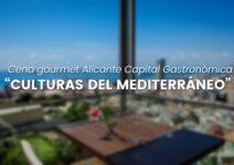 """Cena gourmet Alicante Capital Gastronómica """"Culturas del Mediterráneo"""""""